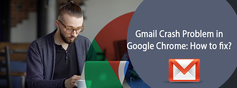 Gmail Crash Problem in Google Chrome How to fix