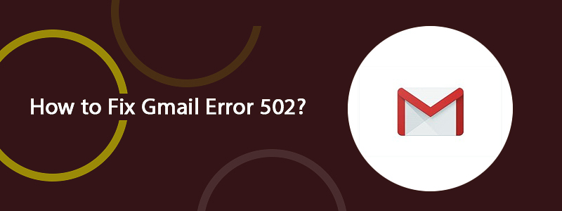 How to Fix Gmail Error 502